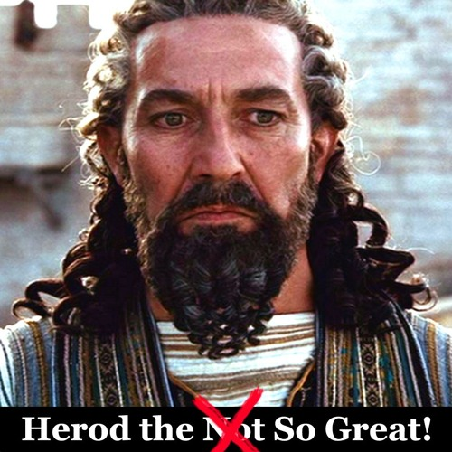 Herod the Not So Great