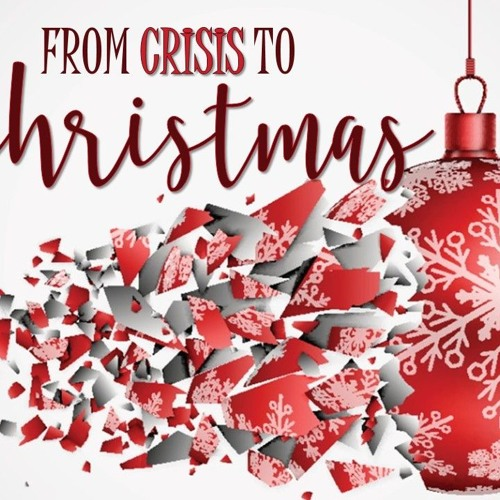 Audio 12/22/2019 FROM CRISIS TO CHRISTMAS Week Four