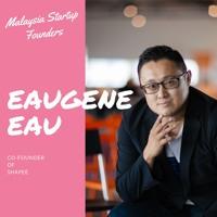 Malaysia Startup Founders Episode 10   Eaugene Eau, Shapee