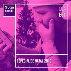 Especial de Natal 2019 - Gugacast - S04E51