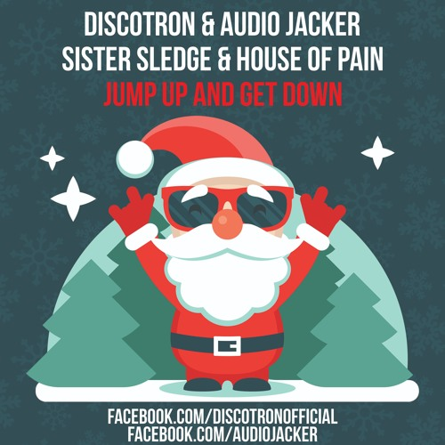 Discotron & Audio Jacker vs Sister Sledge & House Of Pain - Jump Up And Get Down (Free Download)