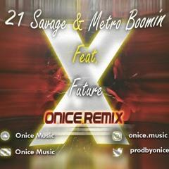 21 Savage & Metro Boomin - X (Onice Remix) feat. Future