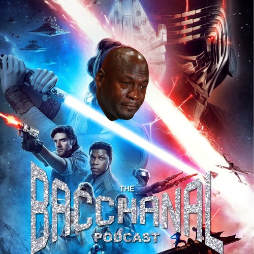 Episode 106 Star Wars Rise Of My Blood Pressure By The Bacchanal Podcast On Soundcloud Hear The World S Sounds