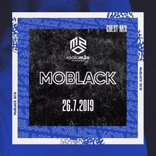 Radio m2o (Italy) Guest Mix - MoBlack (July 26, 2019)