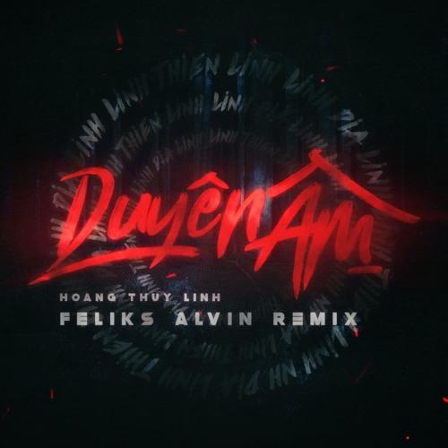 Hoàng Thùy Linh - Duyên Âm | Feliks Alvin Remix