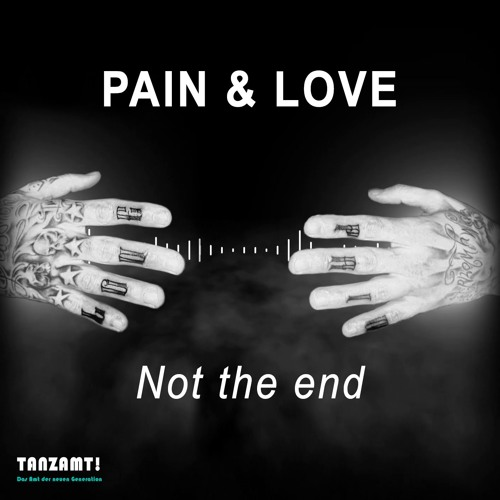 Pain & Love - Not The End