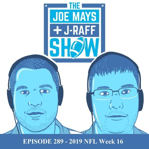 The Joe Mays & J-Raff Show: Episode 289 - 2019 NFL Week 16
