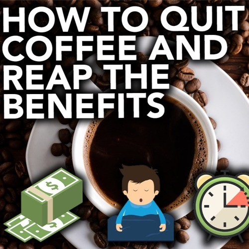 How To Quit Coffee And Reap The Benefits