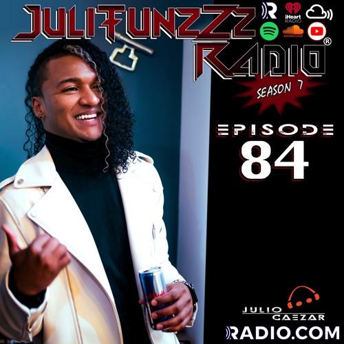 JuliTunzZz Radio Episode 84