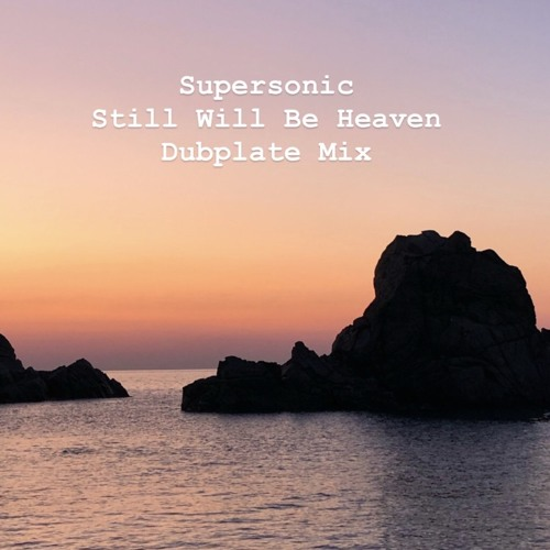 "Supersonic ""Still Will Be Heaven""  Dubplate Mix"