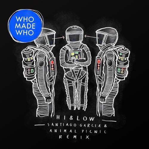 WhoMadeWho - Hi & Low (Santiago Garcia & Animal Picnic Remix) (Snippet)