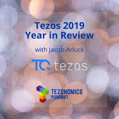 Ep24 - Tezos 2019 Year In Review With Jacob Arluck TQ Tezos