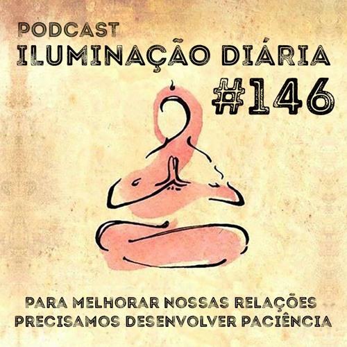 #146 - Para melhorar nossas relações precisamos desenvolver paciência