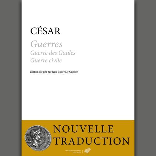 César - Guerres. Guerre des Gaules et Guerre civile