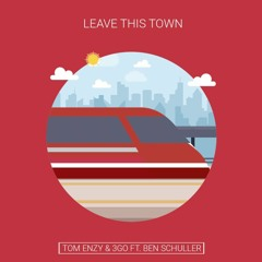 Tom Enzy & 3GO Ft.Ben Schuller - Leave This Town (Radio Edit)