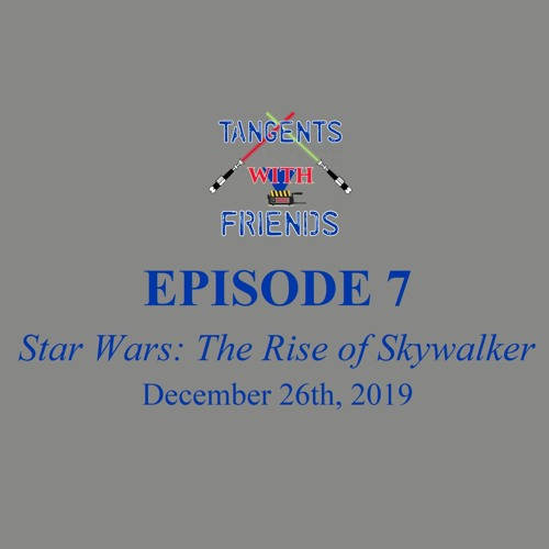 Tangents with Friends, Episode 7 - The Rise of Skywalker review