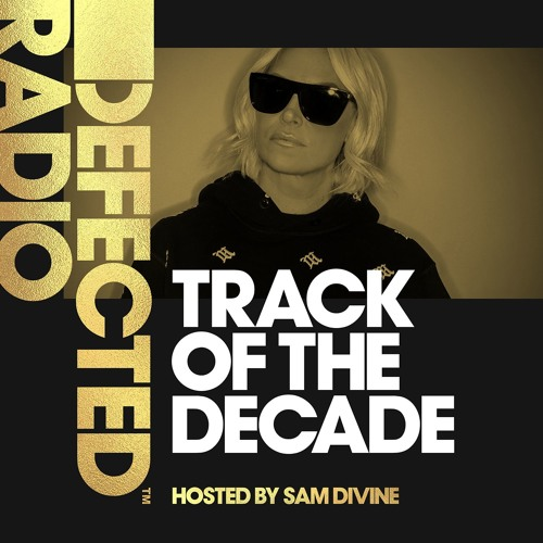 Defected Radio - House Track Of The Decade Special (Hosted by Sam Divine)