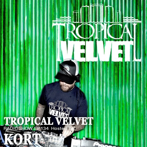 Tropical Velvet Radio Show Ep134 Presnted By Kort By Tropical