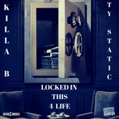 Killa B ft. TY Static - Locked In This For Life