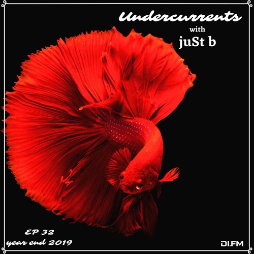 juSt b ▪️ Undercurrents EP32 ▪️ YEAR END EDITION ▪️ Dec.20 '19