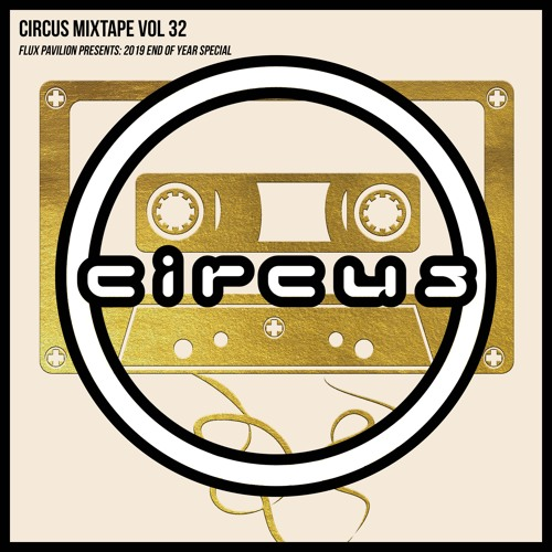 Circus Mixtape Vol 32 - Flux Pavilion Presents: 2019 End Of Year Special