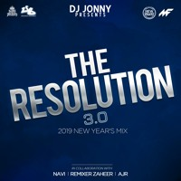 #THE RESOLUTION 3.0 - NEW YEAR'S 2019 MIX by DJ JONNY x NAVI x AJR x REMIXER ZAHEER