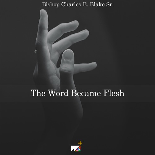 Bishop Charles E. Blake Sr. | The Word Became Flesh