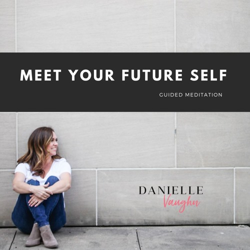 Meet Your Future Self: An Empowered Future Guided Meditation