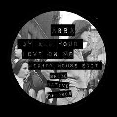 ABBA - Lay All Your Love On Me (Mighty Mouse Edit)
