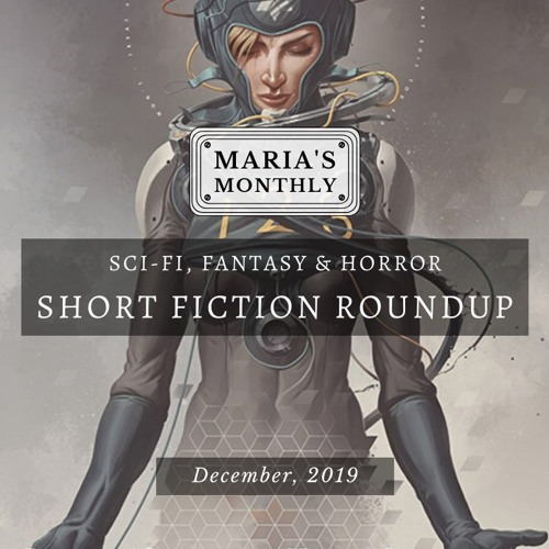 Maria's Monthly Sci-Fi, Fantasy & Horror Short Fiction Roundup for December 2019