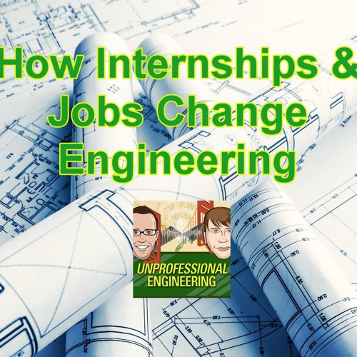 How Internships & Jobs Will Change Engineering for You - Episode 176