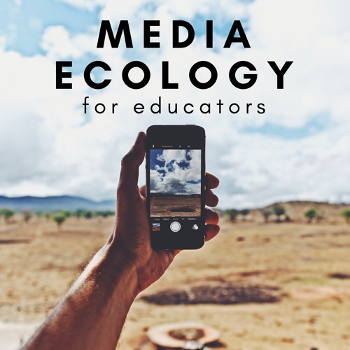 Media Ecology for Educators: An Introduction