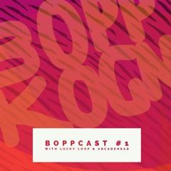 BoppCast #1 by Lucky Loop & ArcadeHead