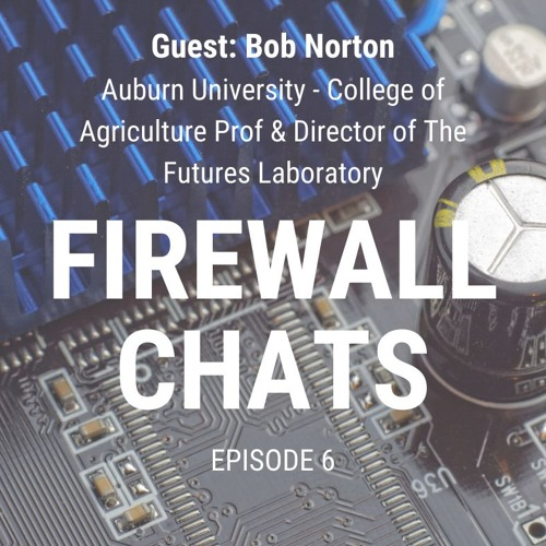 FireWall Chats: Episode 6 - Robert Norton, Director of The Futures Laboratory at Auburn University