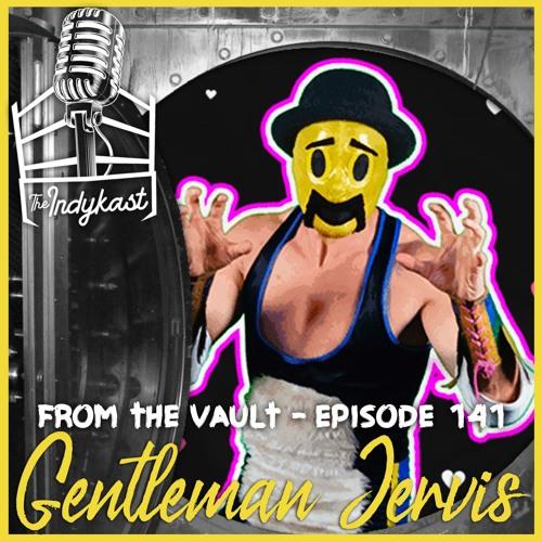 FROM THE VAULT - Indykast #141 Gentleman Jervis