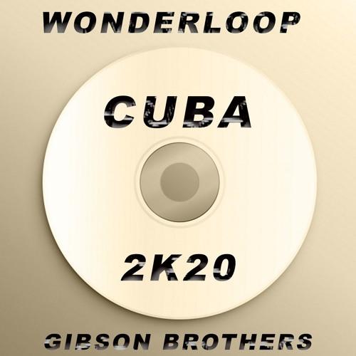 Wonderloop & Gibson Brothers - Cuba (Wonderloop Brazilian Mix) (Release date 14 February 2020)