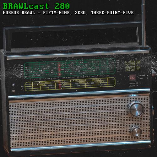 BRAWLcast 280 Horror Brawl - Fifty-nine, Zero, Three-point-five