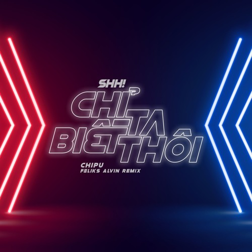 Chi Pu | SHH! CHỈ TA BIẾT THÔI (Feliks Alvin Remix)