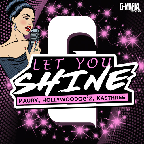 Maury, Hollywoodog'z, Kasthree - Let You Shine (Original Mix) [G-MAFIA RECORDS]