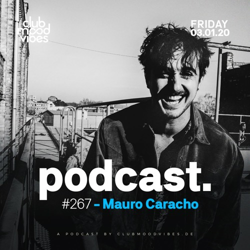 Club Mood Vibes Podcast #267: Mauro Caracho