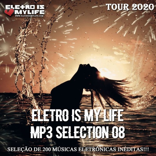 Eletro Is My Life - Mp3 Selection 08 (Tour 2020) (200 Músicas)