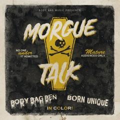 Morgue Talk ft Born Unique Prod BodyBagBen