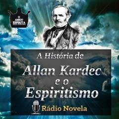 A História de Allan Kardec e o Espiritismo - Rádio Novela