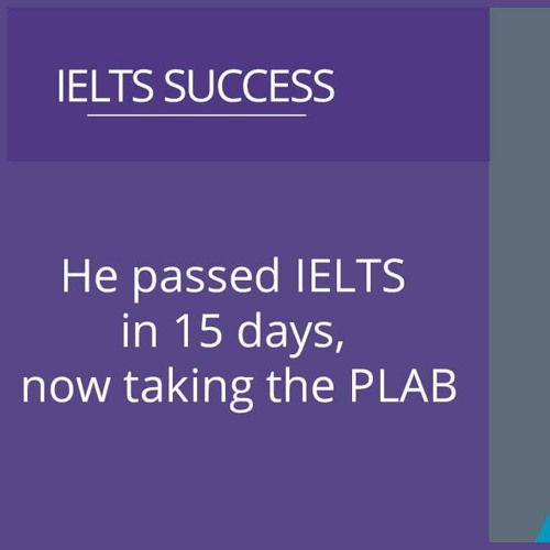 He passed IELTS in 15 days, now taking the PLAB