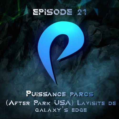 Episode 21 - (AFTERPARK USA) La visite de Galaxy's Edge