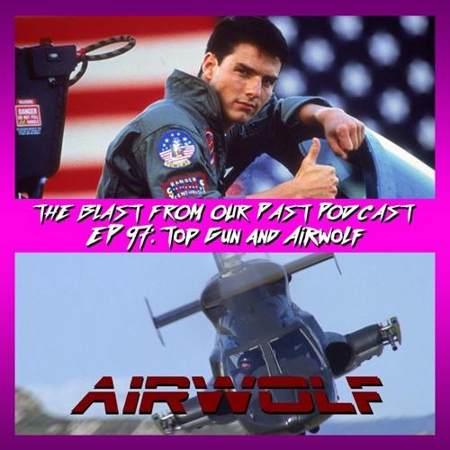 Episode 97: Top Gun / Airwolf