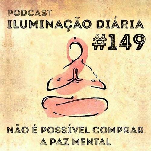 #149 - Não É Possível Comprar A Paz Mental
