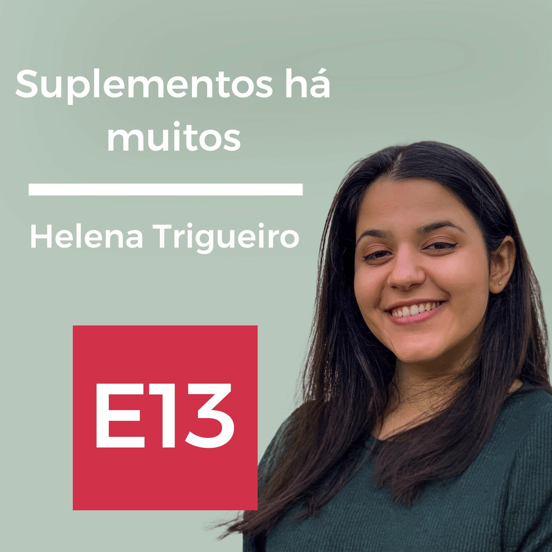 E13: Suplementos há muitos, com Helena Trigueiro.