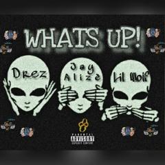 Whats Up! Feat. Drez & Lil Wolf (prod. by Jvmaica)