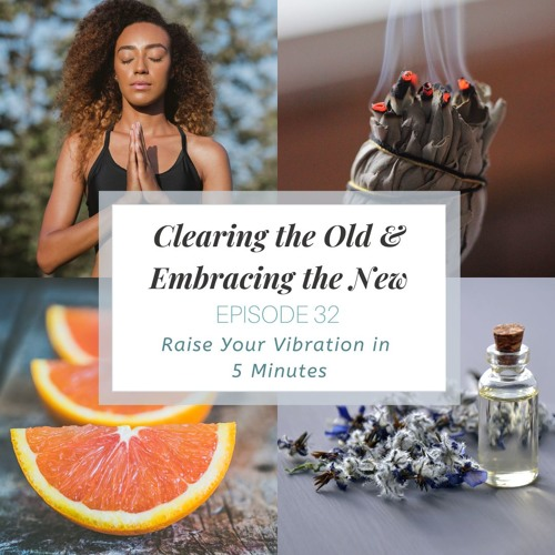 Clearing the Old & Embracing the New